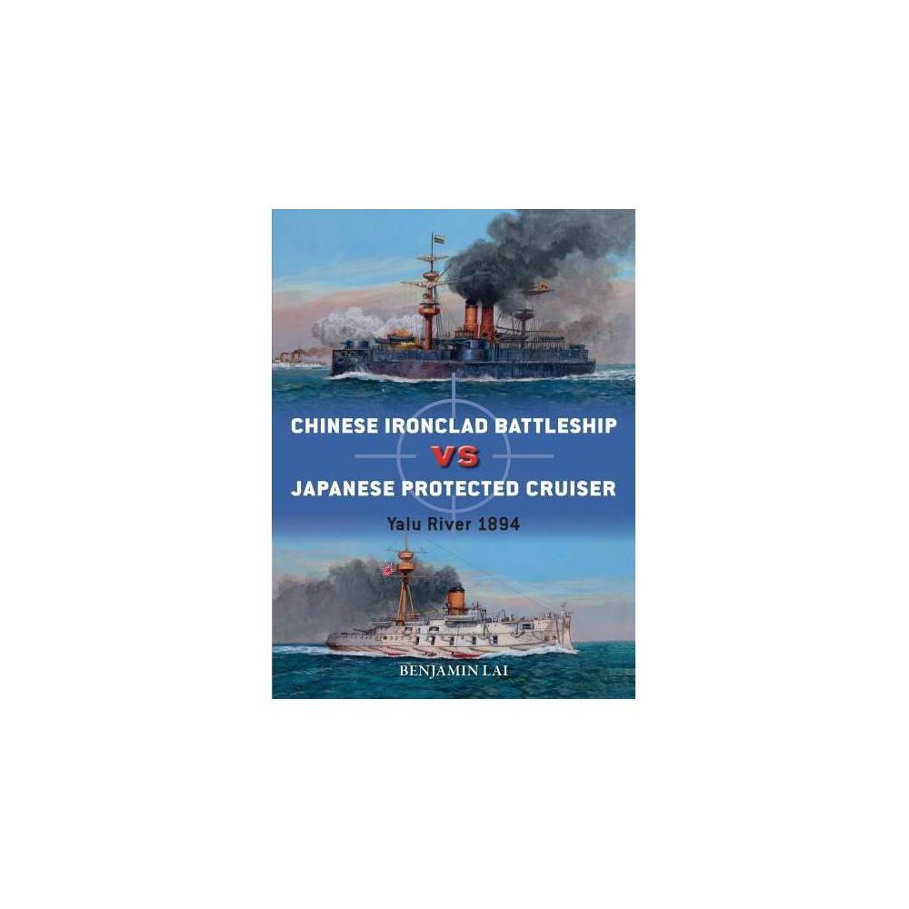 Chinese Battleship Vs Japanese Cruiser : Yalu River 1894 - by Benjamin Lai (Paperback)