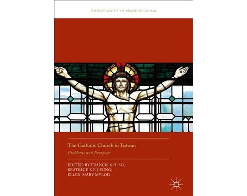 Catholic Church in Taiwan : Problems and Prospects (Hardcover) - image 1 of 1