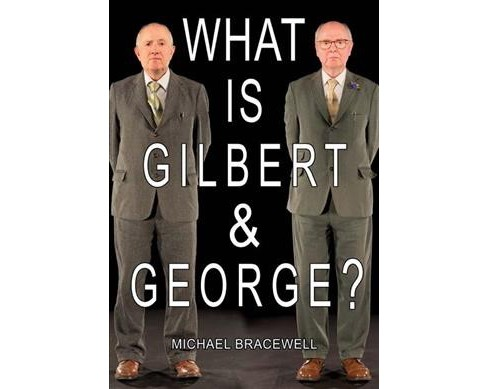 What Is Gilbert & George? (Hardcover) (Michael Bracewell) - image 1 of 1