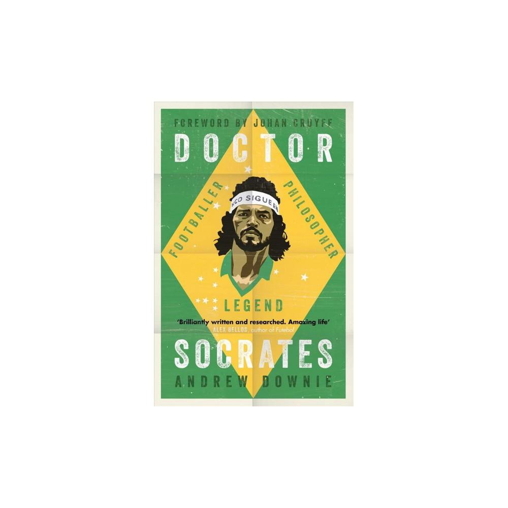 Doctor Socrates : Footballer, Philosopher, Legend - Reprint by Andrew Downie (Paperback)