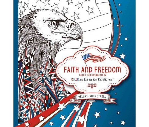Faith and Freedom Adult Coloring Book : Color and Express Your Patriotic Heart (Paperback) - image 1 of 1