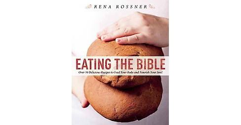 Eating the Bible : Over 50 Delicious Recipes to Feed Your Body and Nourish Your Soul (Reprint) - image 1 of 1