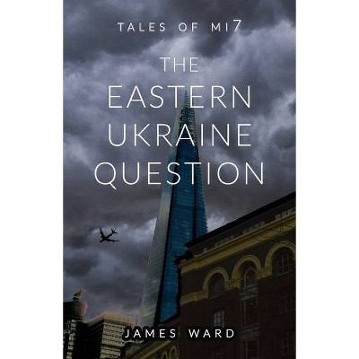 The Eastern Ukraine Question - by  James Ward (Paperback)