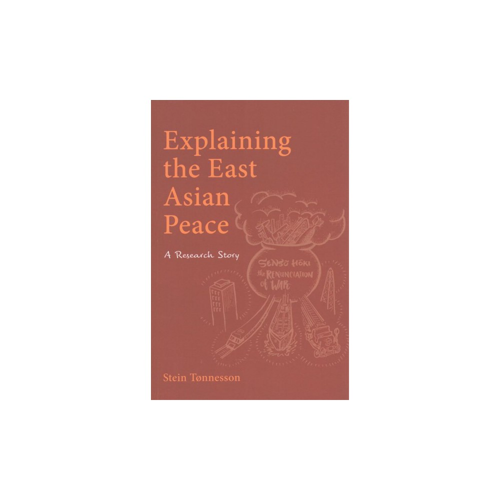 Explaining the East Asian Peace : A Research Story (Paperback) (Stein Tu00f8nnesson)