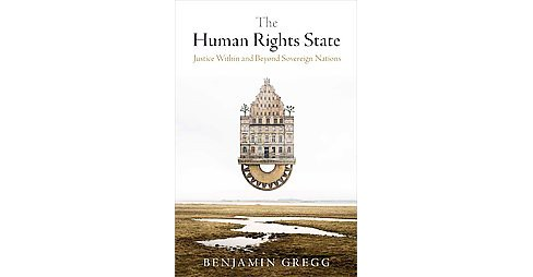 Human Rights State : Justice Within and Beyond Sovereign Nations (Hardcover) (Benjamin Gregg) - image 1 of 1