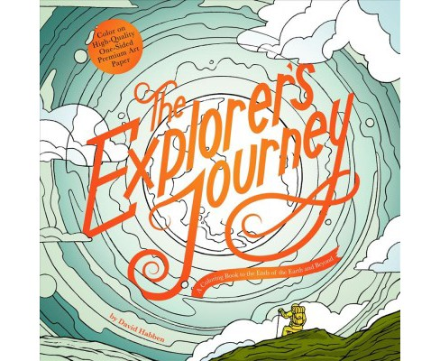 Explorer's Journey : A Coloring Book to the Ends of the Earth and Beyond (Paperback) (David Habben) - image 1 of 1