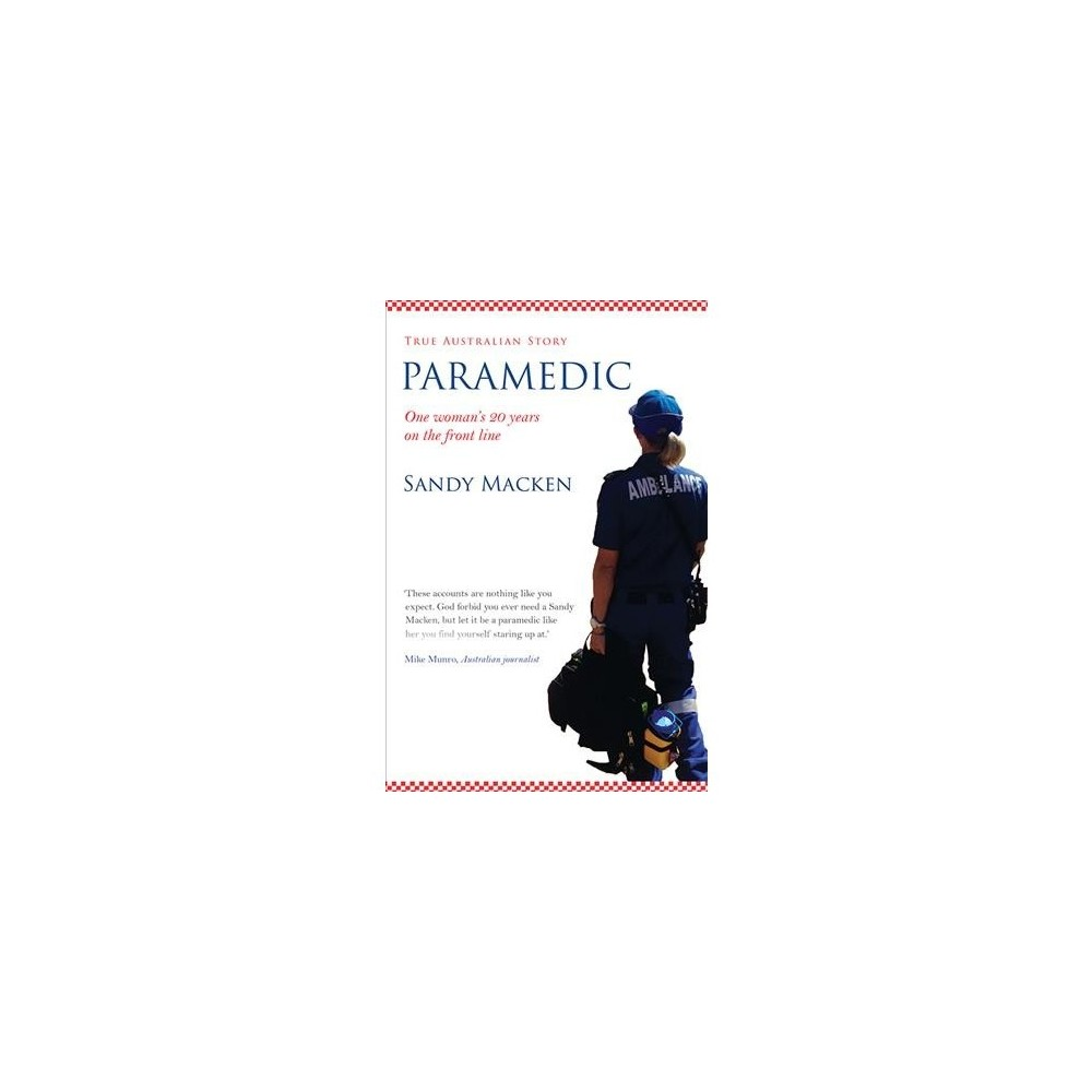 Paramedic : One Woman's 20 Years on the Front Line - by Sandy Macken (Paperback)