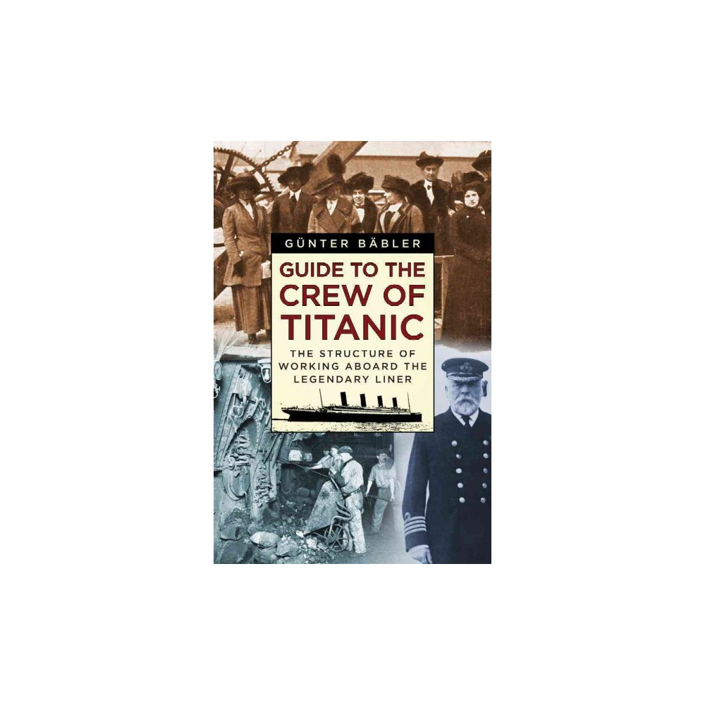 Guide to the Crew of Titanic : The Structure of Working Aboard the Legendary Liner (Hardcover) (Gunter