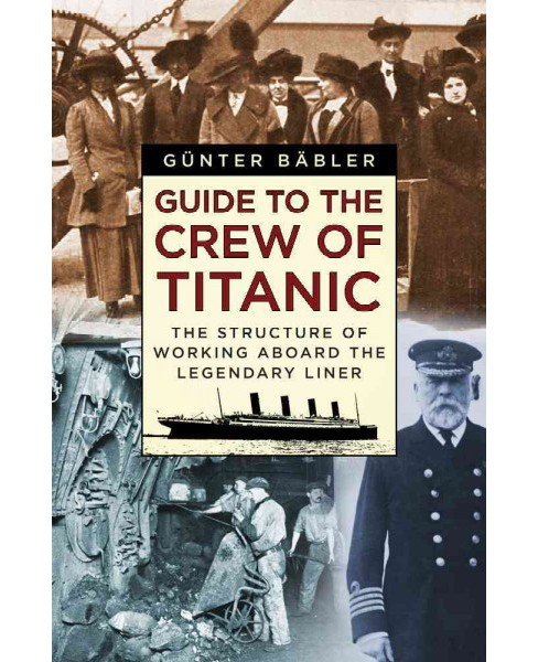 Guide to the Crew of Titanic : The Structure of Working Aboard the Legendary Liner (Hardcover) (Gunter - image 1 of 1
