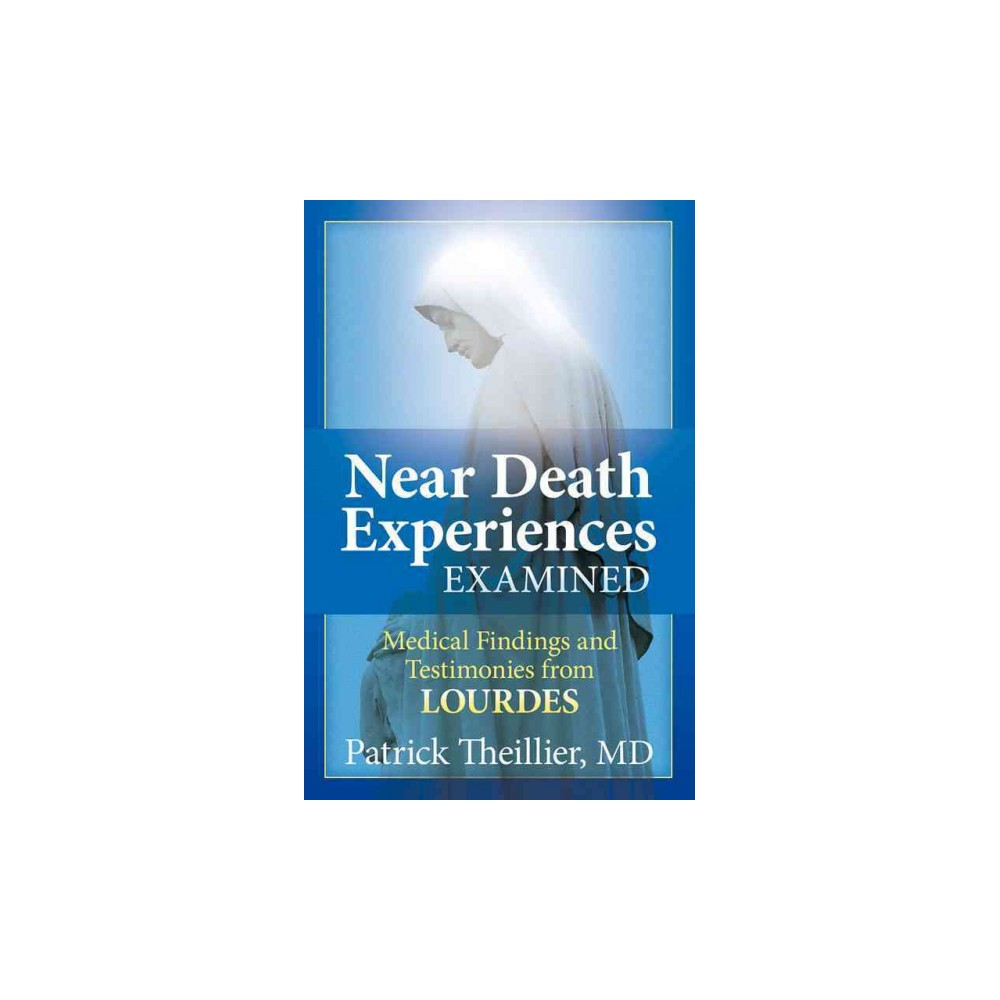 Near Death Experience Examined : Medical Findings and Testimonies from Lourdes (Paperback) (Patrick