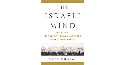Israeli Mind : How the Israeli National Character Shapes Our World (Hardcover) (Alon Gratch) - image 1 of 1