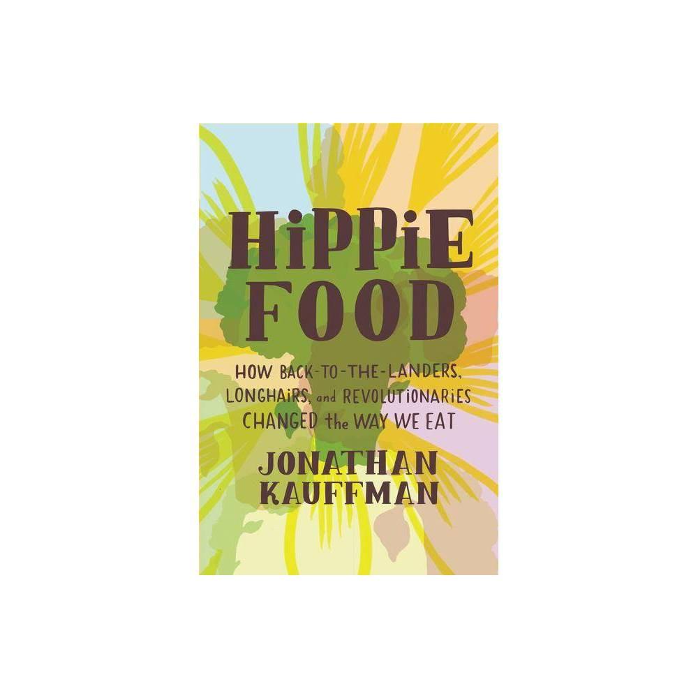 Hippie Food By Jonathan Kauffman Hardcover