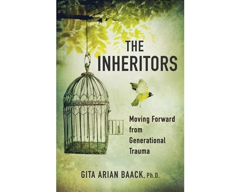 Inheritors : Moving Forward from Generational Trauma (Paperback) (Ph.d. Gita Arian Baack) - image 1 of 1