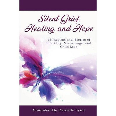 Silent Grief, Healing and Hope - (Paperback)