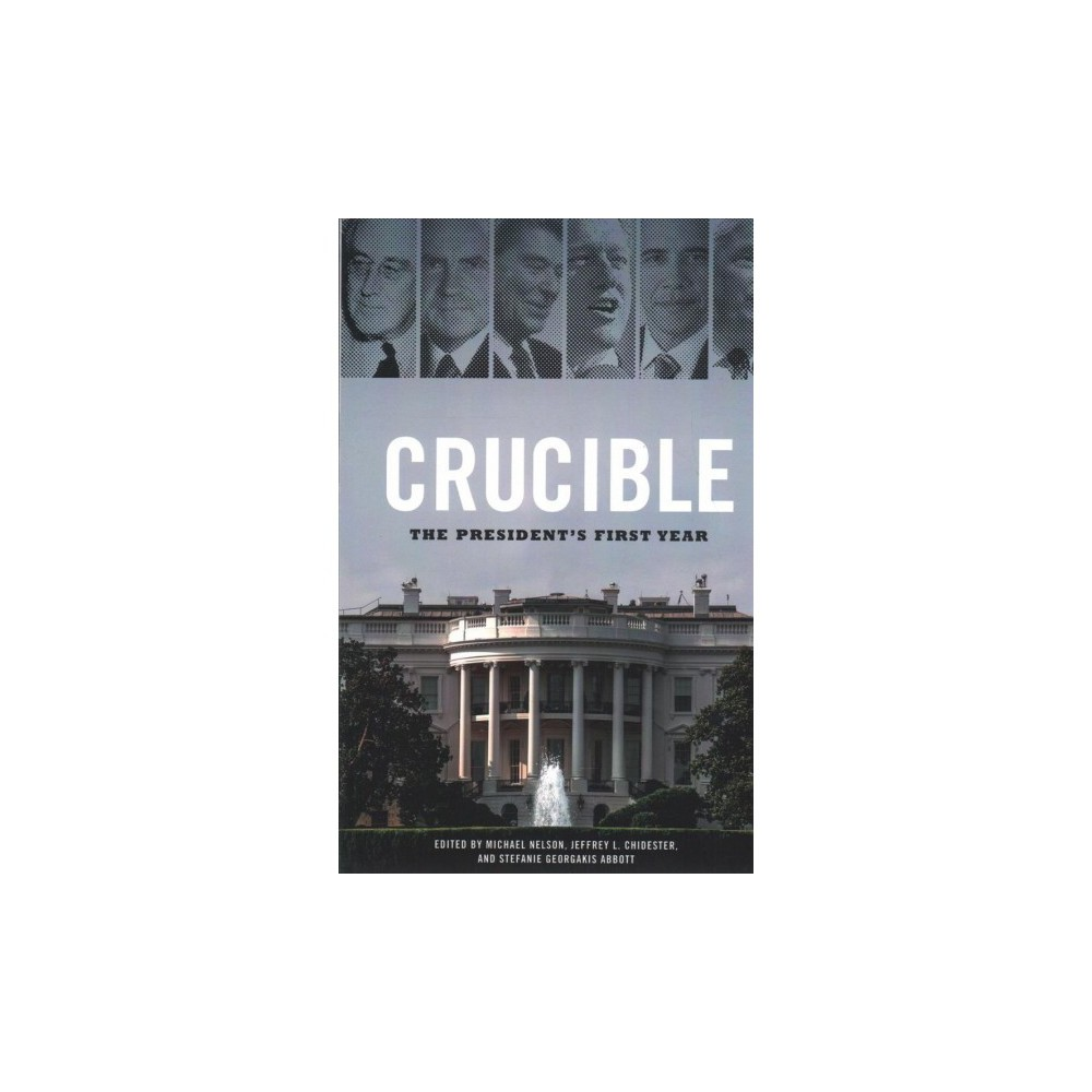 Crucible : The President's First Year - (Paperback)