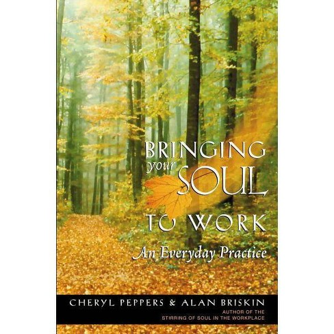 Bringing Your Soul to Work - by  Cheryl Peppers & Alan Briskin (Paperback) - image 1 of 1