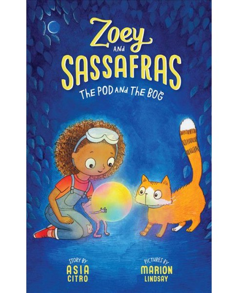 Pod and the Bog -  (Zoey and Sassafras) by Asia Citro (Hardcover) - image 1 of 1