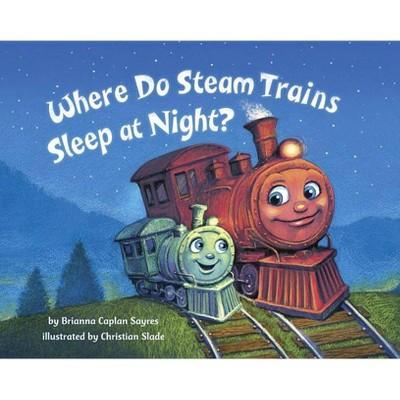 Where Do Steam Trains Sleep at Night? (Hardcover)by Brianna Caplan Sayers