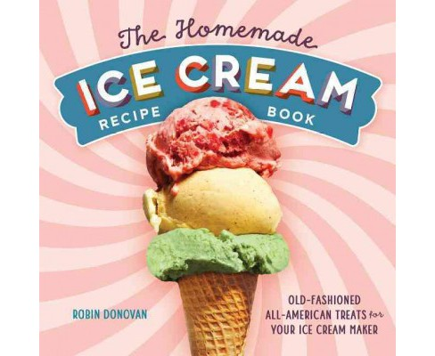 Homemade Ice Cream Recipe Book : Old-Fashioned All-American Treats for Your Ice Cream Maker (Paperback) - image 1 of 1