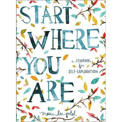 Start Where You Are - by Meera Lee Patel (Paperback)