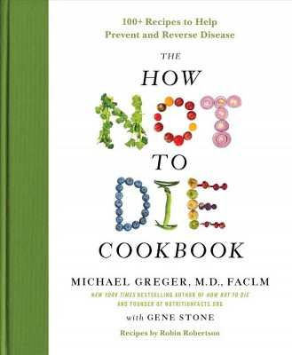 How Not to Die Cookbook - by M.D. Michael Greger (Hardcover)
