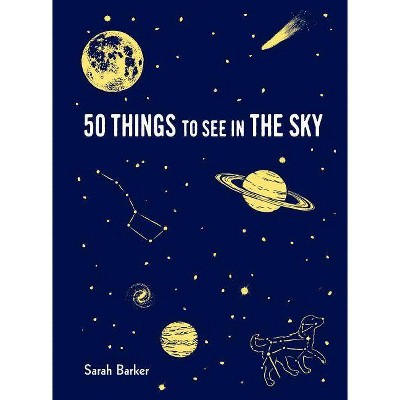 50 Things to See in the Sky - by Sarah Barker (Hardcover)