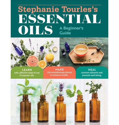 Stephanie Tourles's Essential Oils : A Beginner's Guide: Learn Safe, Effective Ways to Use 25 Popular - image 1 of 1