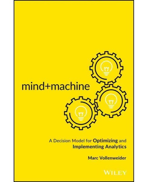Mind+Machine : A Decision Model for Optimizing and Implementing Analytics (Hardcover) (Marc - image 1 of 1