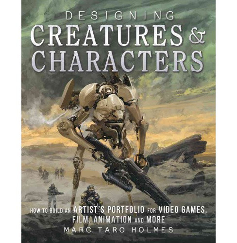 Designing Creatures and Characters : How to Build an Artist's Portfolio for Video Games, Film, Animation - image 1 of 1