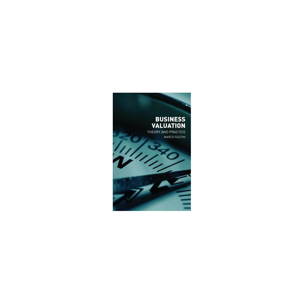 Business Valuation : Theory and Practice - by Marco Fazzini (Hardcover)