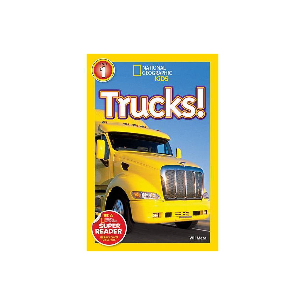 National Geographic Readers Trucks National Geographic Readers Level 1 By Wil Mara Paperback
