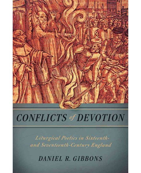 Conflicts of Devotion : Liturgical Poetics in Sixteenth- and Seventeenth-century England (Hardcover) - image 1 of 1
