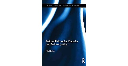 Political Philosophy, Empathy and Political Justice (Hardcover) (Matt Edge) - image 1 of 1