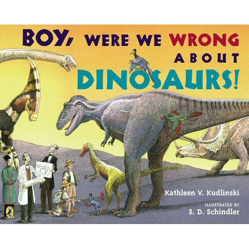 Boy, Were We Wrong about Dinosaurs! - by  Kathleen V Kudlinski (Paperback) - image 1 of 1