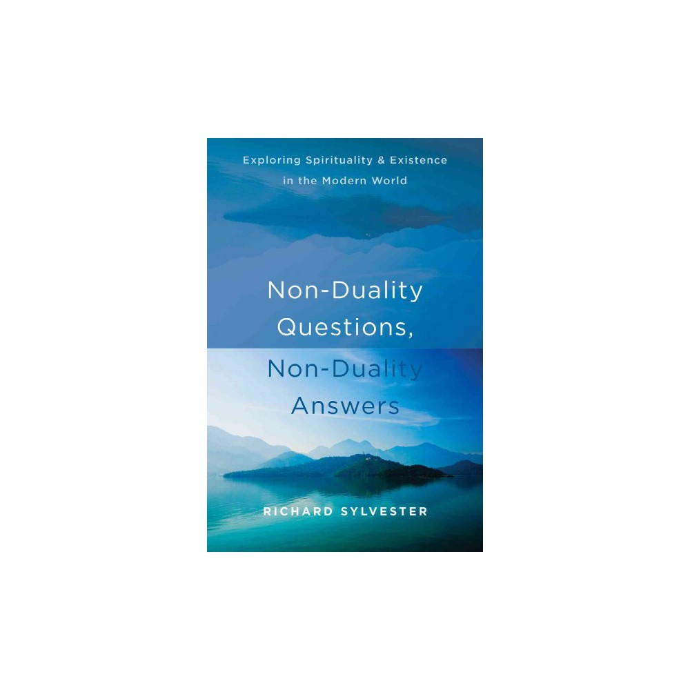 Non-Duality Questions, Non-Duality Answers : Exploring Spirituality and Existence in the Modern World