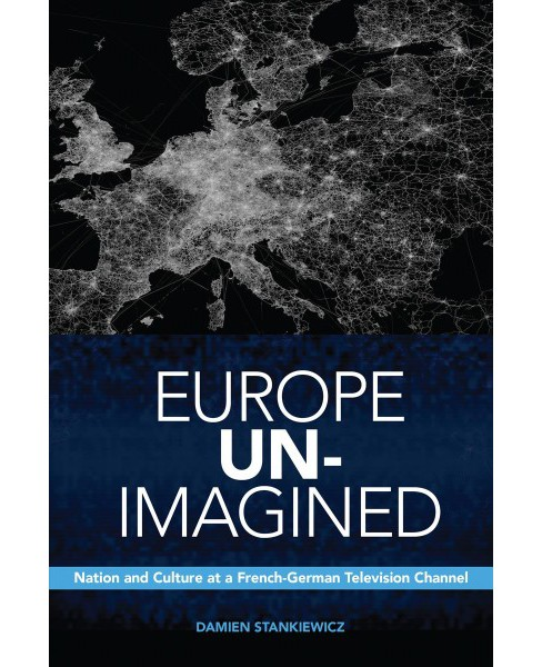Europe Un-Imagined : Nation and Culture at a French-German Television Channel (Paperback) (Damien - image 1 of 1