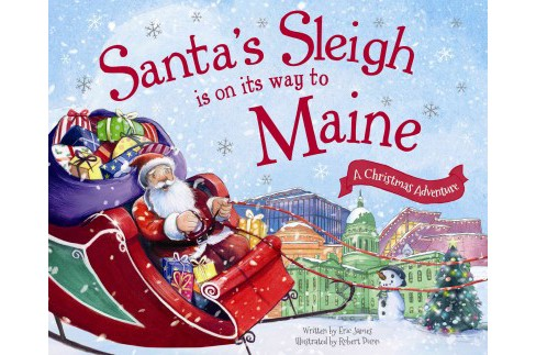 Santa's Sleigh Is on Its Way to Maine : A Christmas Adventure (Hardcover) (Eric James) - image 1 of 1