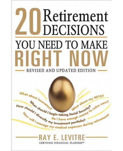 20 Retirement Decisions You Need to Make Right Now (Paperback) (Ray E. Levitre) - image 1 of 1