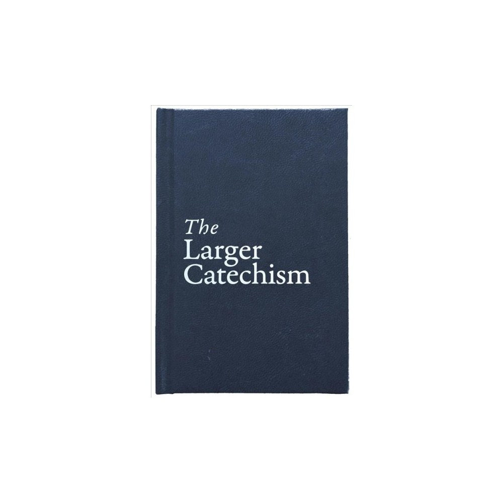 Larger Catechism - (Hardcover)