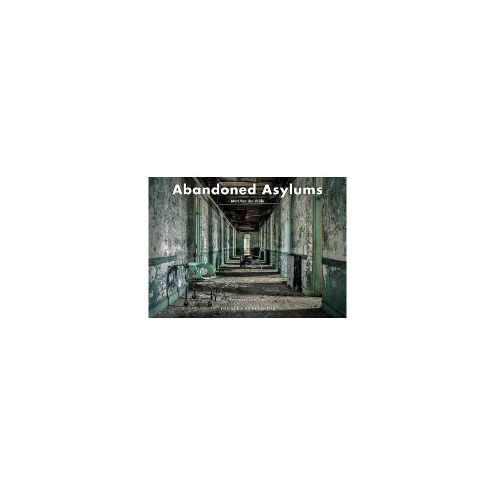 Abandoned Asylums (Hardcover) (Matt Van Der Velde)