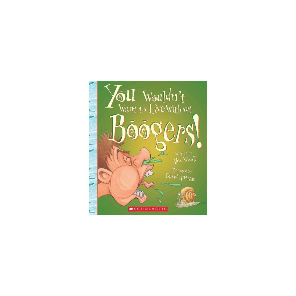 You Wouldn't Want to Live Without Boogers! (Paperback) (Alex Woolf)