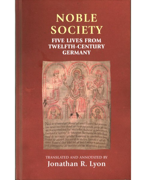 Noble Society : Five Lives from Twelfth-century Germany -  (Hardcover) - image 1 of 1