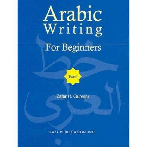 Arabic Writing for Beginners 1 - 10 Edition by  Z H Qureshi & Zafar H Qureshi (Paperback) - image 1 of 1
