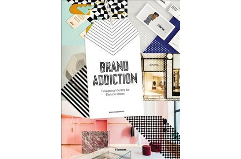 Brand Addiction : Designing Identity for Fashion Stores (Hardcover) - image 1 of 1