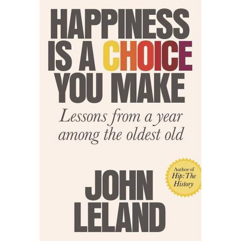 Happiness Is a Choice You Make - by  John Leland (Hardcover) - image 1 of 1
