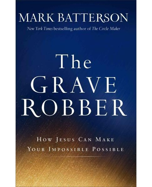 Grave Robber : How Jesus Can Make Your Impossible Possible (Reprint) (Paperback) (Mark Batterson) - image 1 of 1