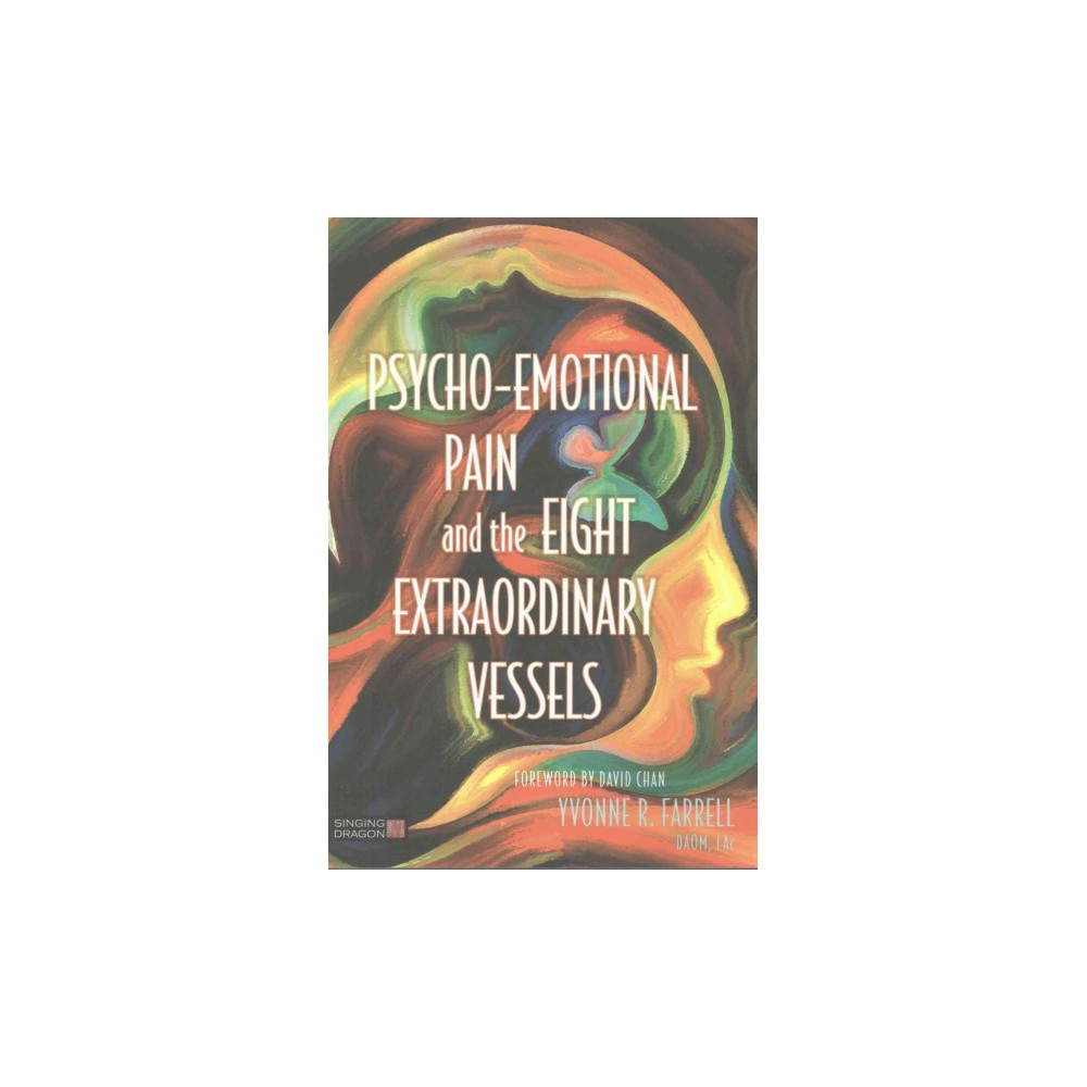 Psycho-Emotional Pain and the Eight Extraordinary Vessels (Paperback) (Yvonne R. Farrell)