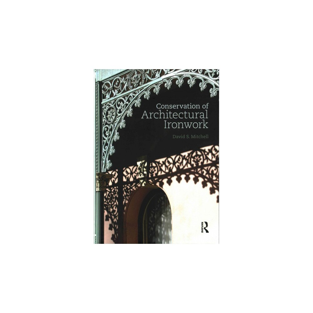 Conservation of Architectural Ironwork (Hardcover) (David S. Mitchell)
