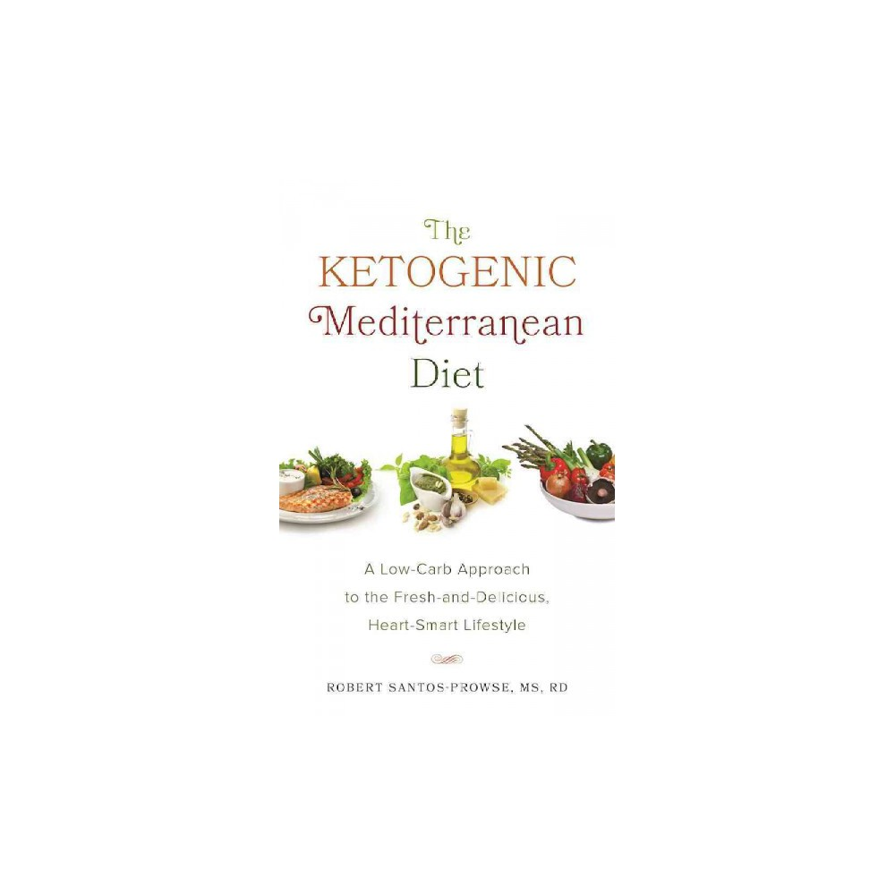Ketogenic Mediterranean Diet : A Low-carb Approach to the Fresh-and-delicious, Heart-smart Lifestyle