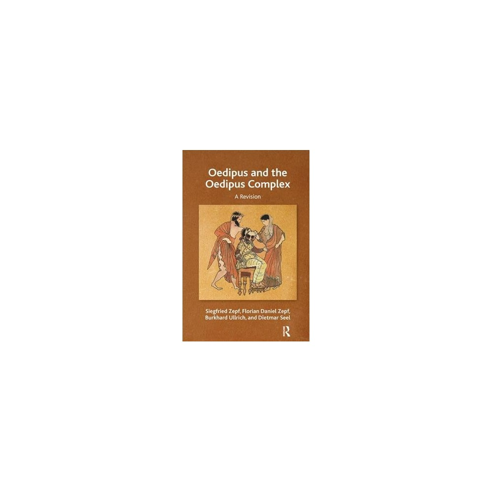 Oedipus and the Oedipus Complex : A Revision (Paperback) (Siegfried Zepf & Florian Daniel Zepf &